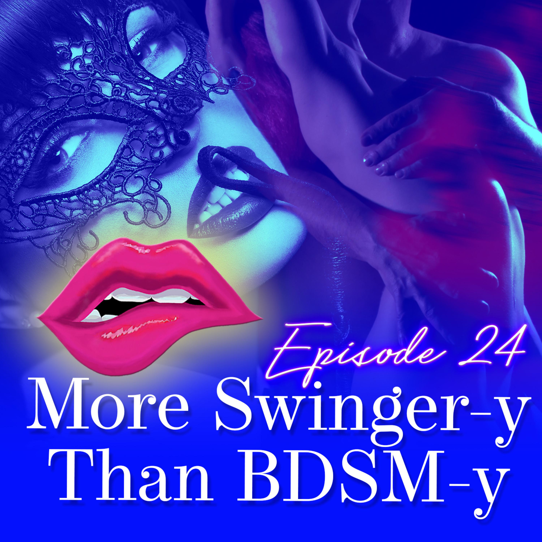 Monogam-ish Podcast - Episode 24: More Swingery than BDSM-y