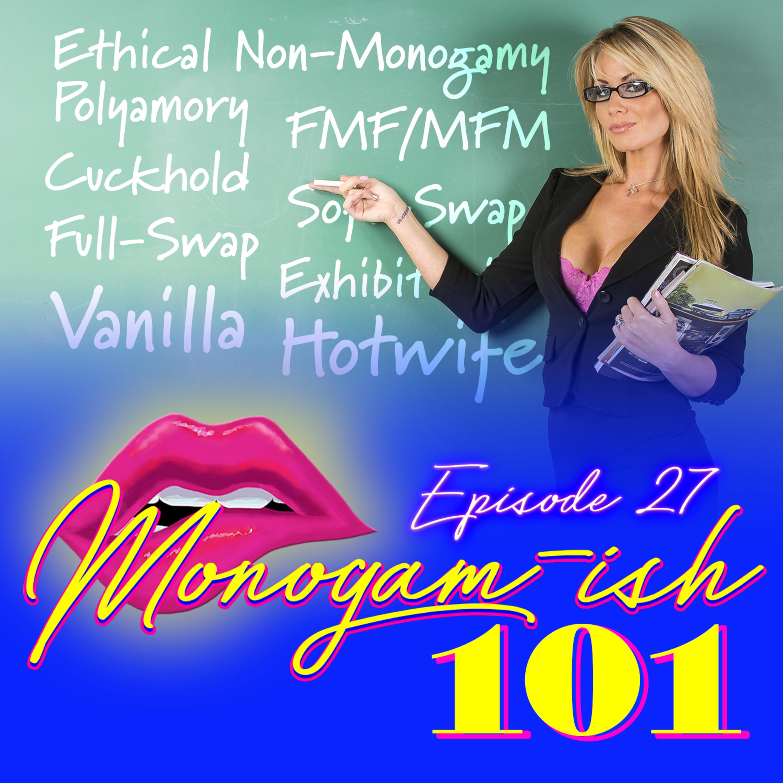 Monogam-ish Podcast - Episode 27: Monogam-ish 101
