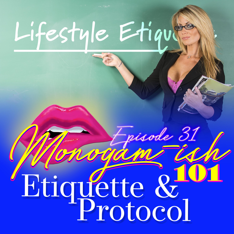 Monogam-ish Podcast - Episode 31: Monogam-ish 101 - Etiquette and Protocol