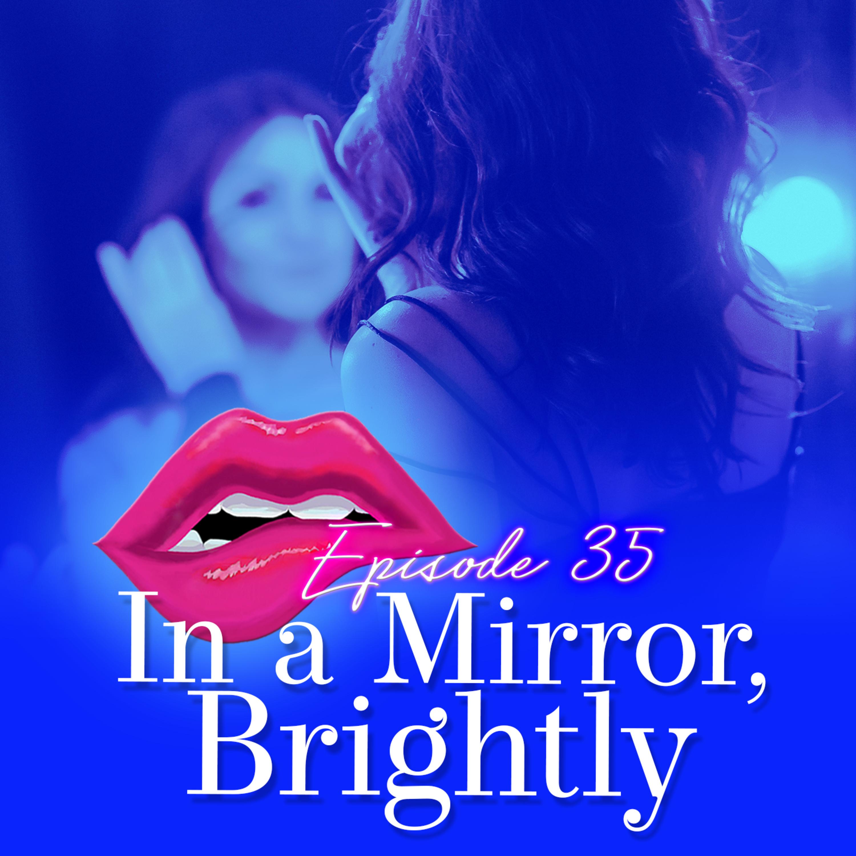 Monogam-ish Podcast - Episode 35: In a Mirror, Brightly