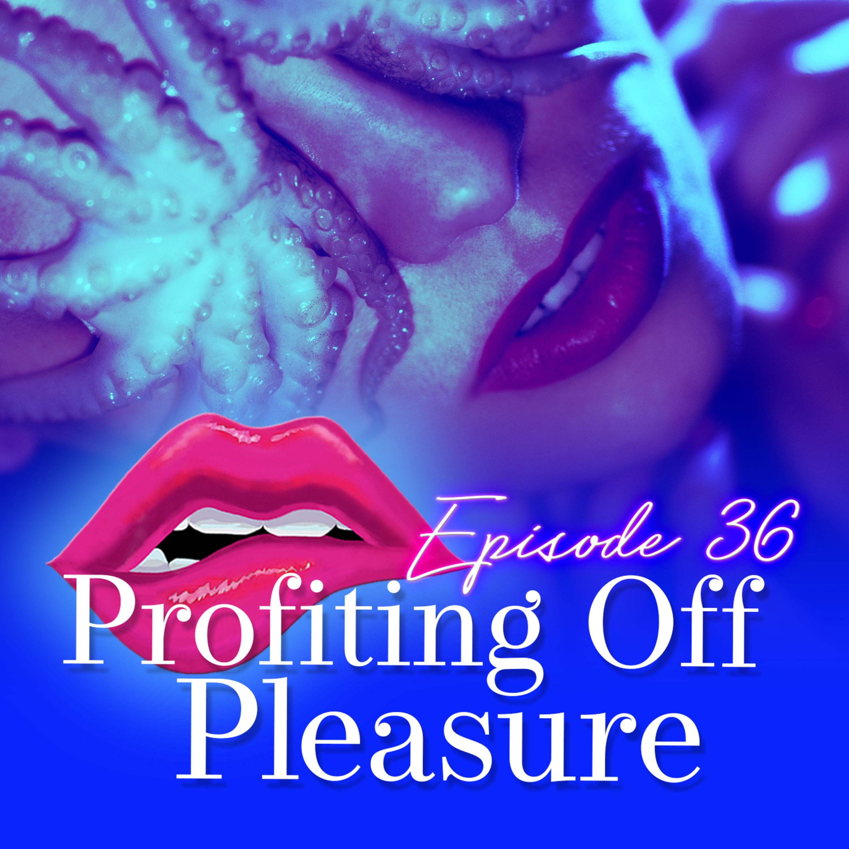 Monogam-ish Podcast - Episode 36: Profiting Off Pleasure