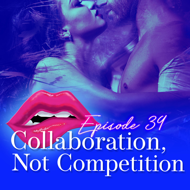 Monogam-ish Podcast - Episode 39: Collaboration, not Competition