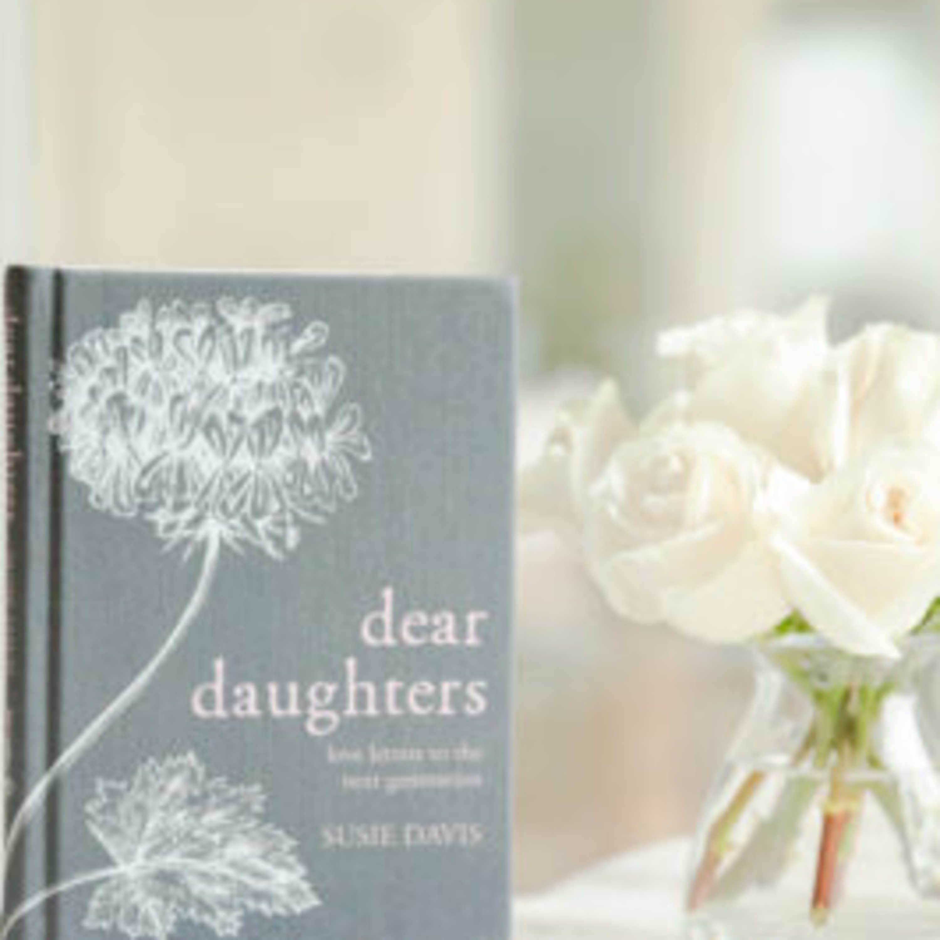 Susie Davis, Author of Dear Daughters: Love Letters to the Next Generation