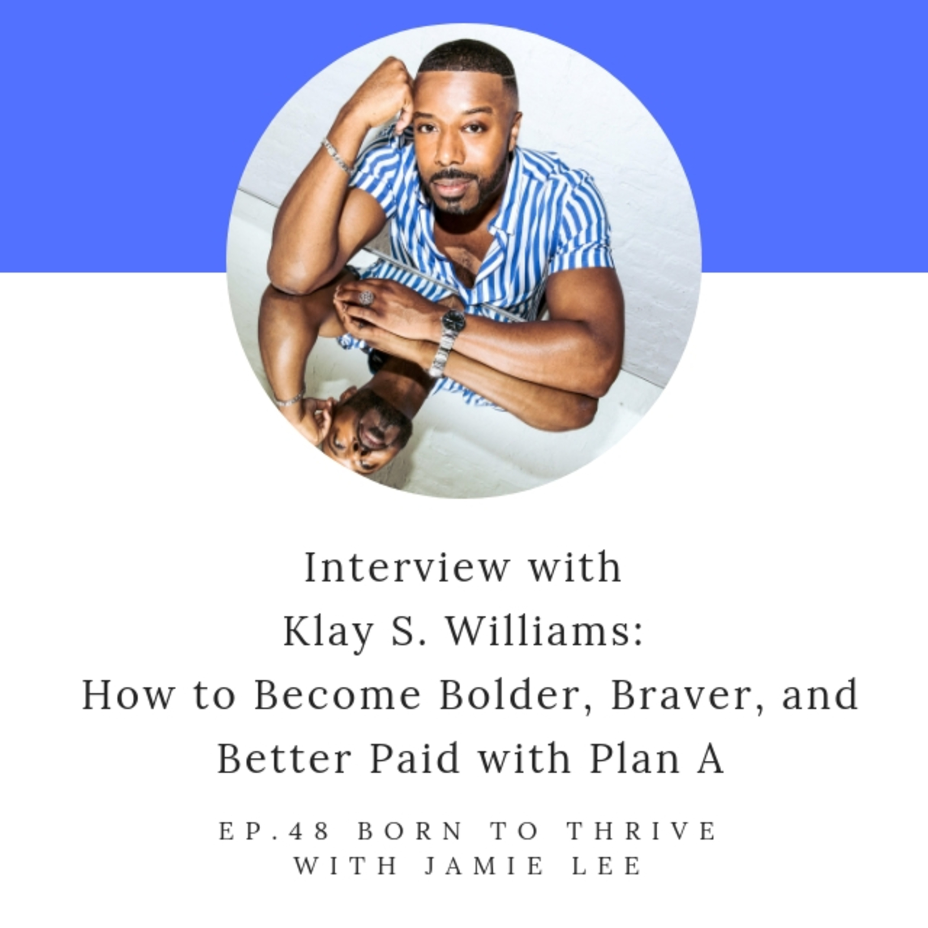 Ep.48 How to Become Bolder, Braver, and Better Paid with Klay S. Williams