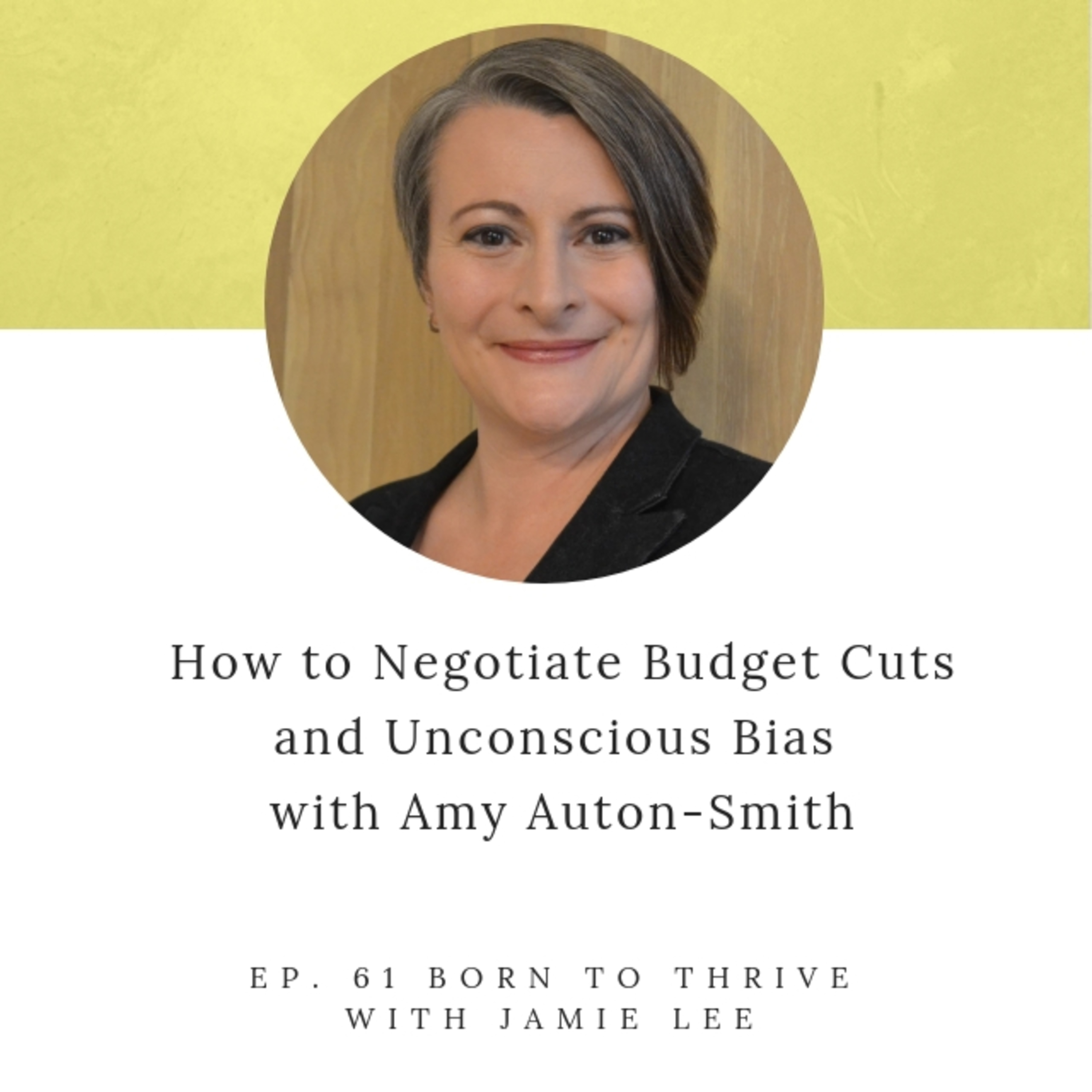 Ep. 61 How to Negotiate Budget Cuts and Unconscious Bias with Amy Auton-Smith