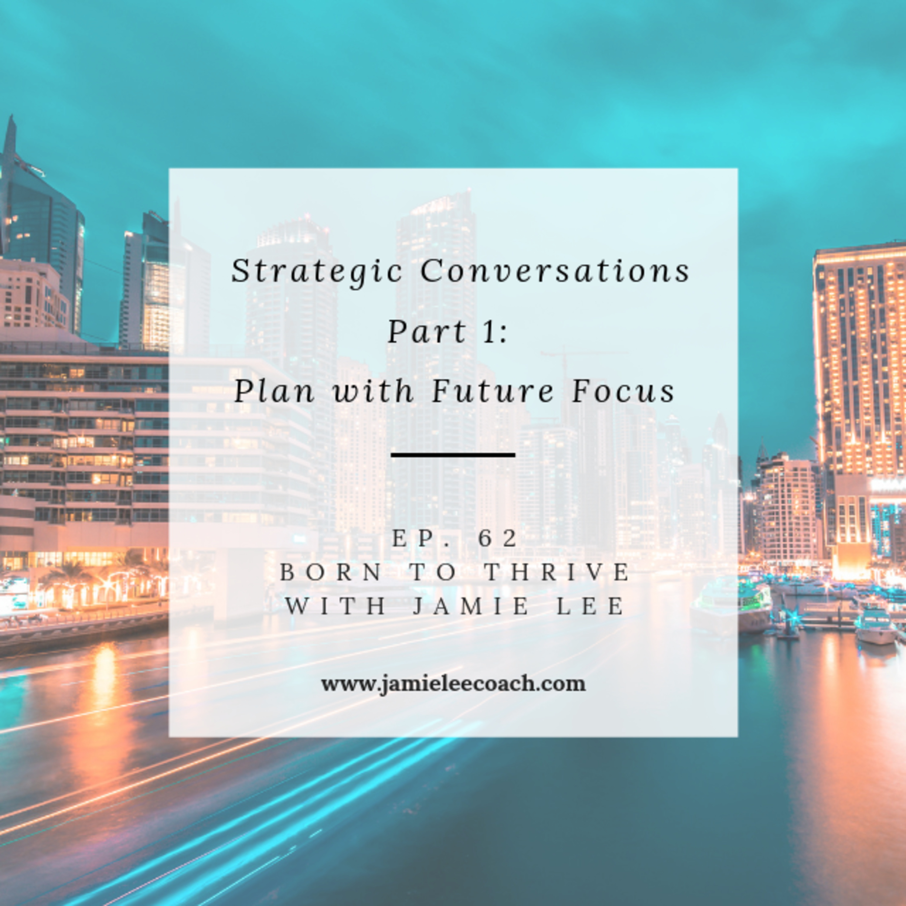 Ep. 62 Strategic Conversations Part 1 - Planning with Future Focus