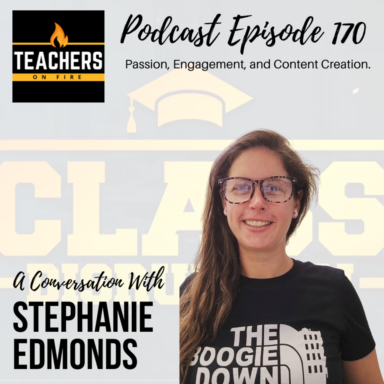 170 - Stephanie Edmonds: Passion, Engagement, and Content Creation