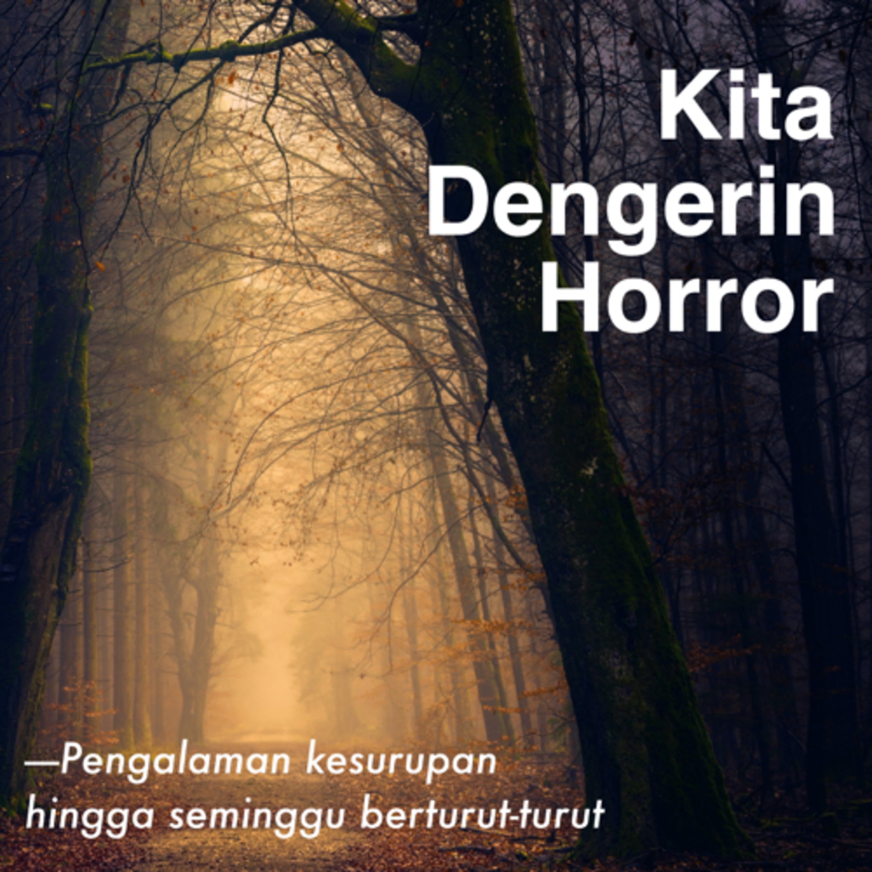 Kita Dengerin Horror: Pengalaman kesurupan sampai seminggu dan kisah horror lainnya.
