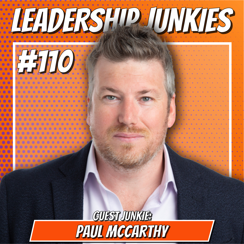 110. Paul McCarthy | FIRED Leadership: Reinventing the Future of Leadership