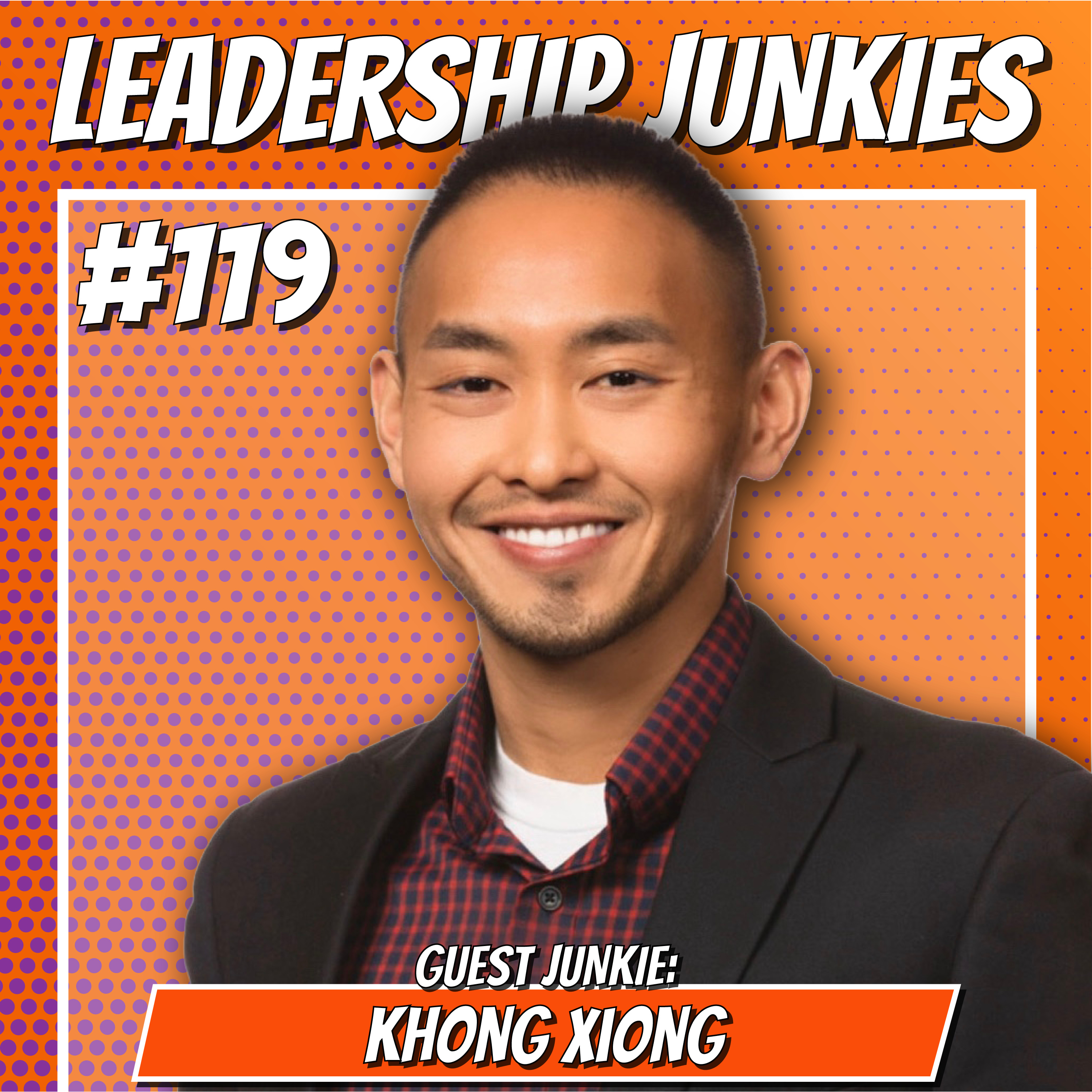 119. Khong Xiong | Walking the Talk: Strategies for Building a Diverse and People First Culture