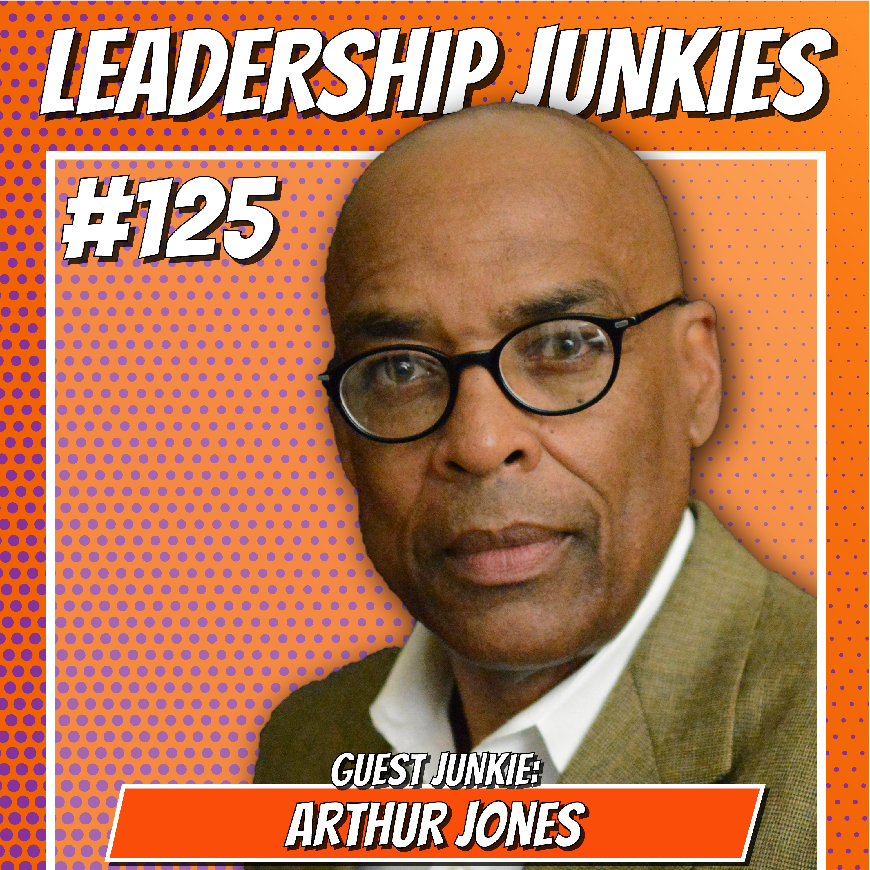 125 - Arthur Jones   Embracing the Power of Story in Your Brand and Leadership