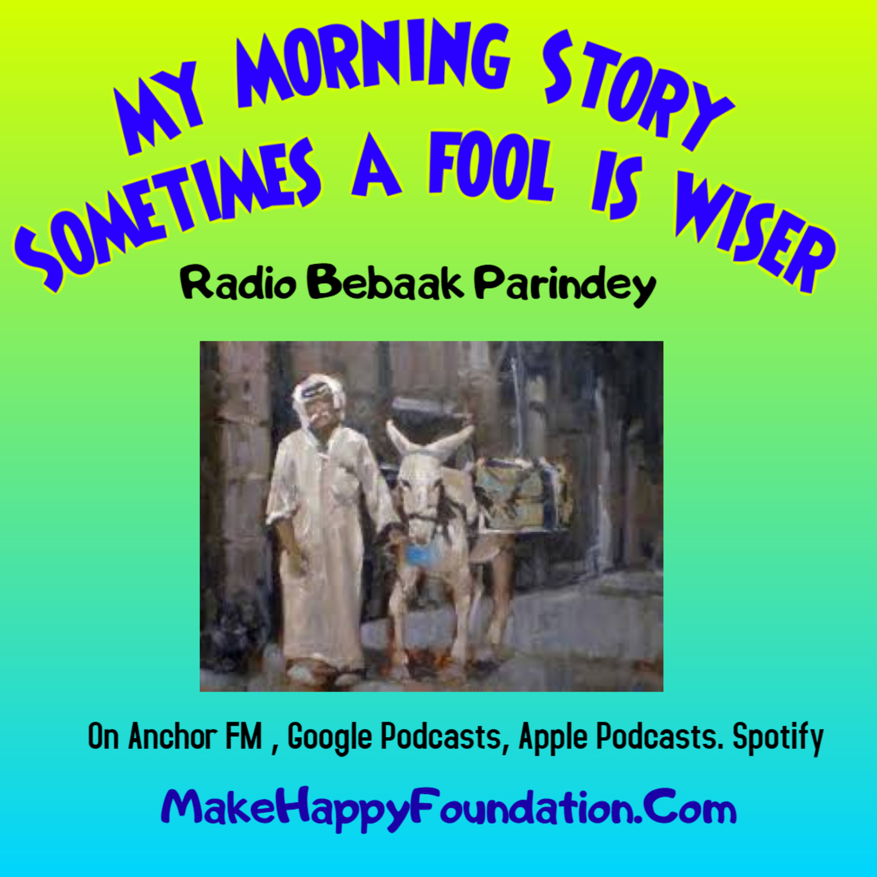 Sometimes a Fool is wiser , My Morning story on Radio Bebaak Parindey