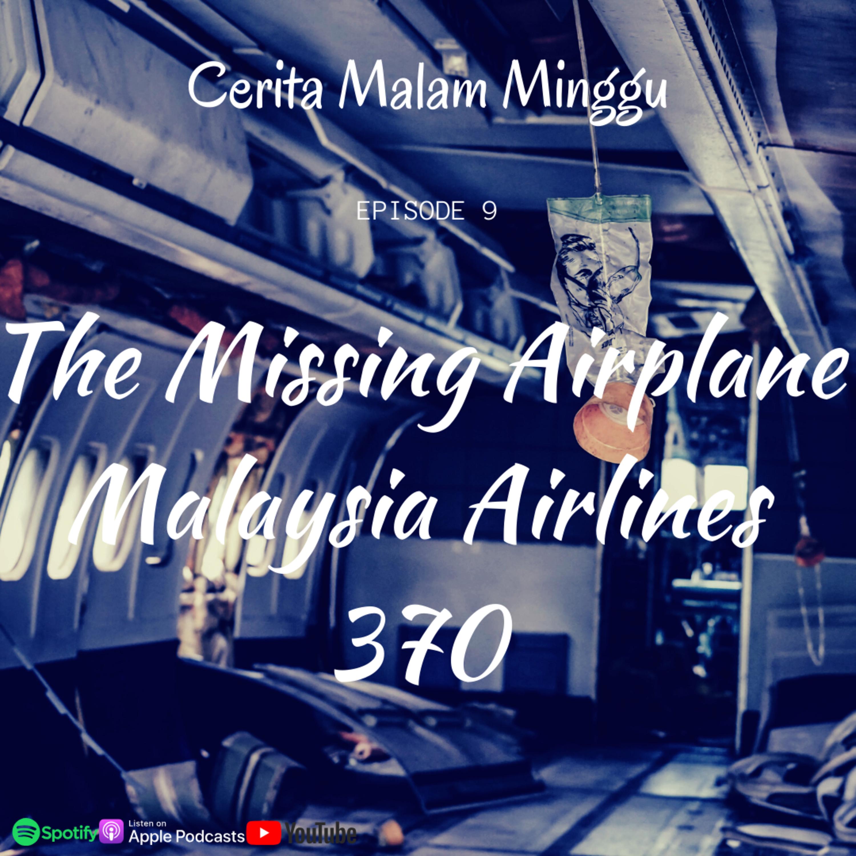 Eps 9 : MH370 - Kerusakan Mesin atau Pembunuhan Massal?