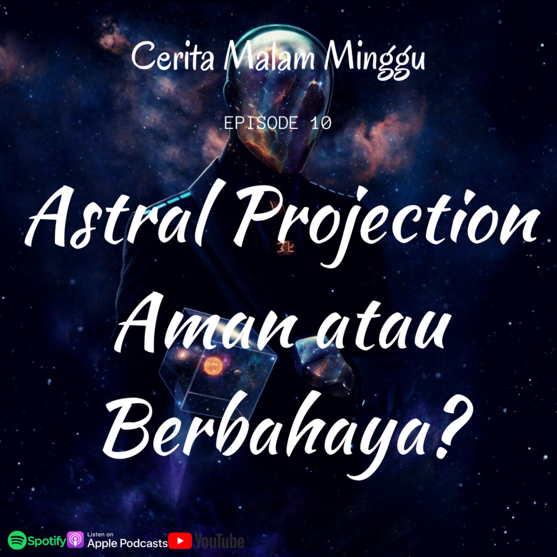 Eps 10 : Astral Projection - Amankah atau Berbahaya?