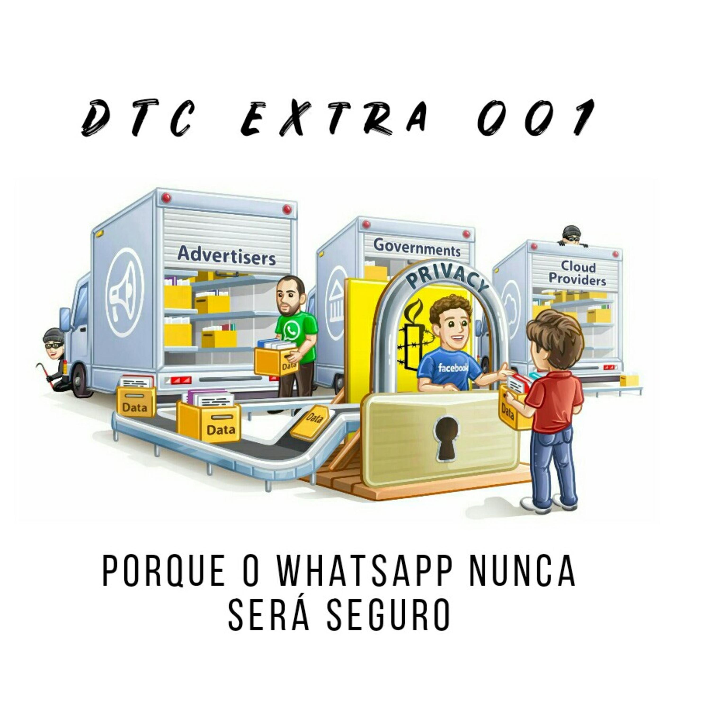 """DTC Extra 001: """"Porque o WhatsApp Nunca Será Seguro"""""""
