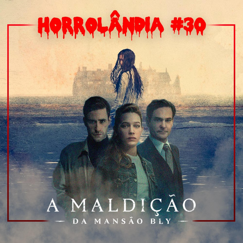Horrolândia 30 | A Maldição da Mansão Bly