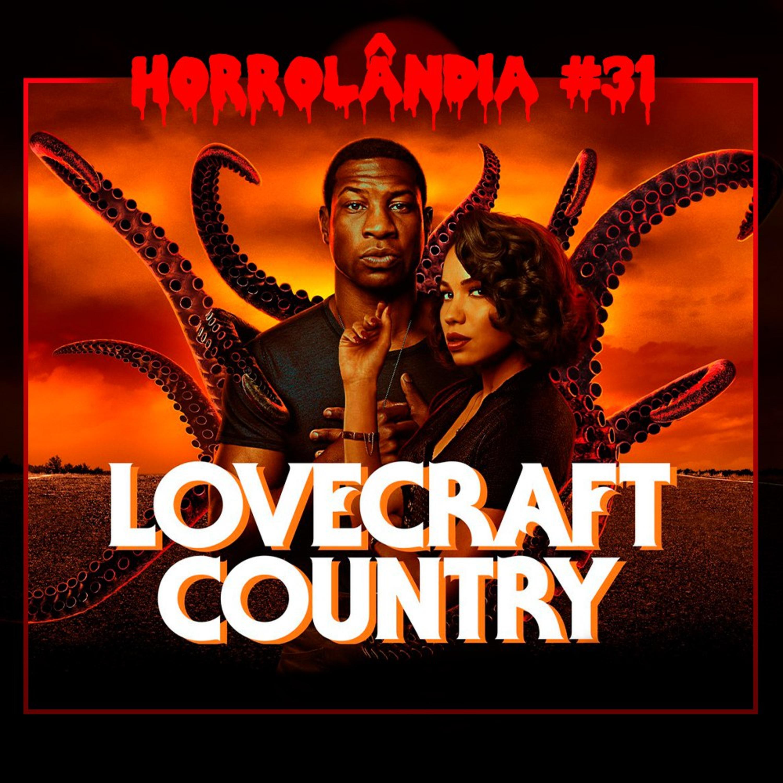 Horrolândia 31 | Lovecraft Country