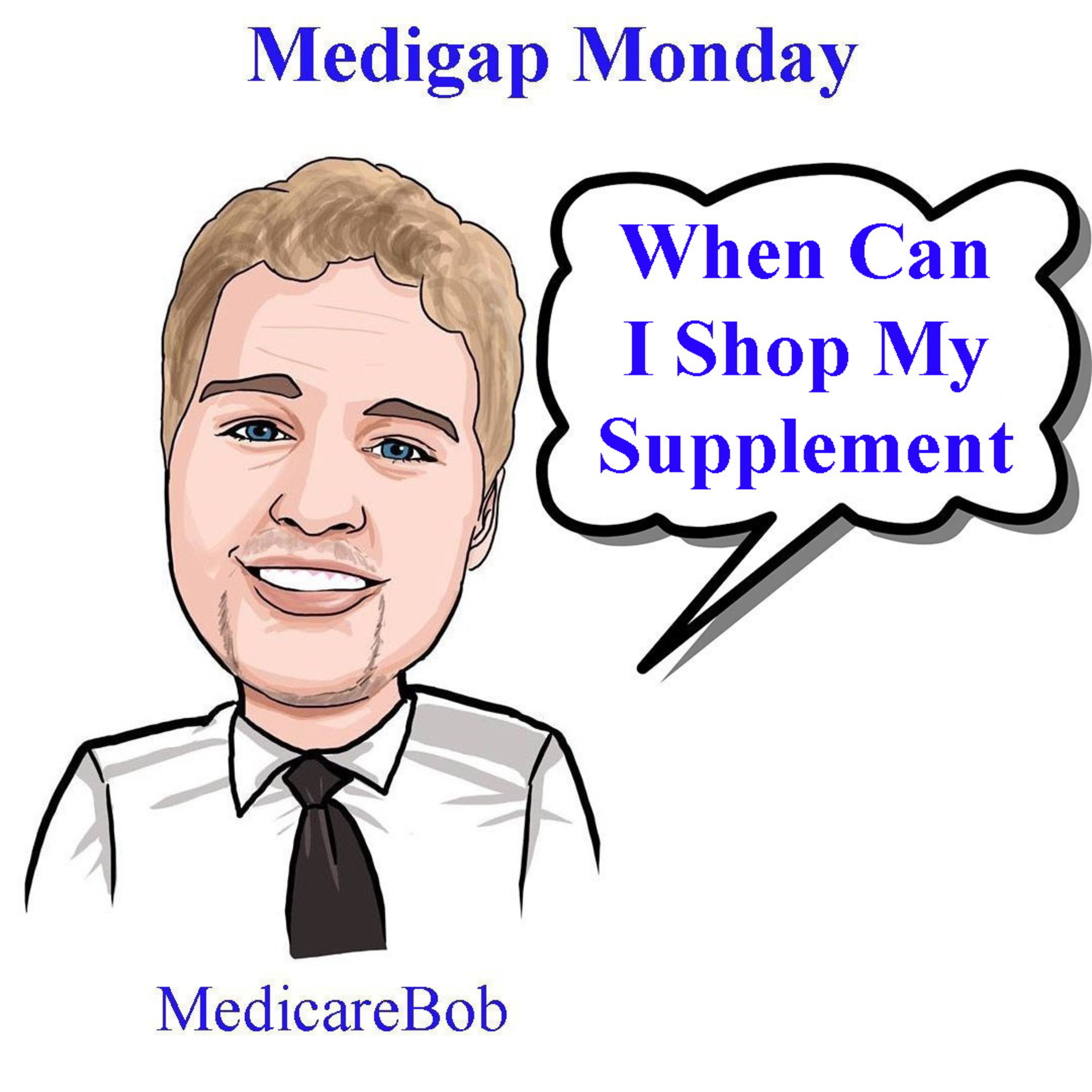 Medigap Monday: When Can I Shop My Medicare Supplement Plan?