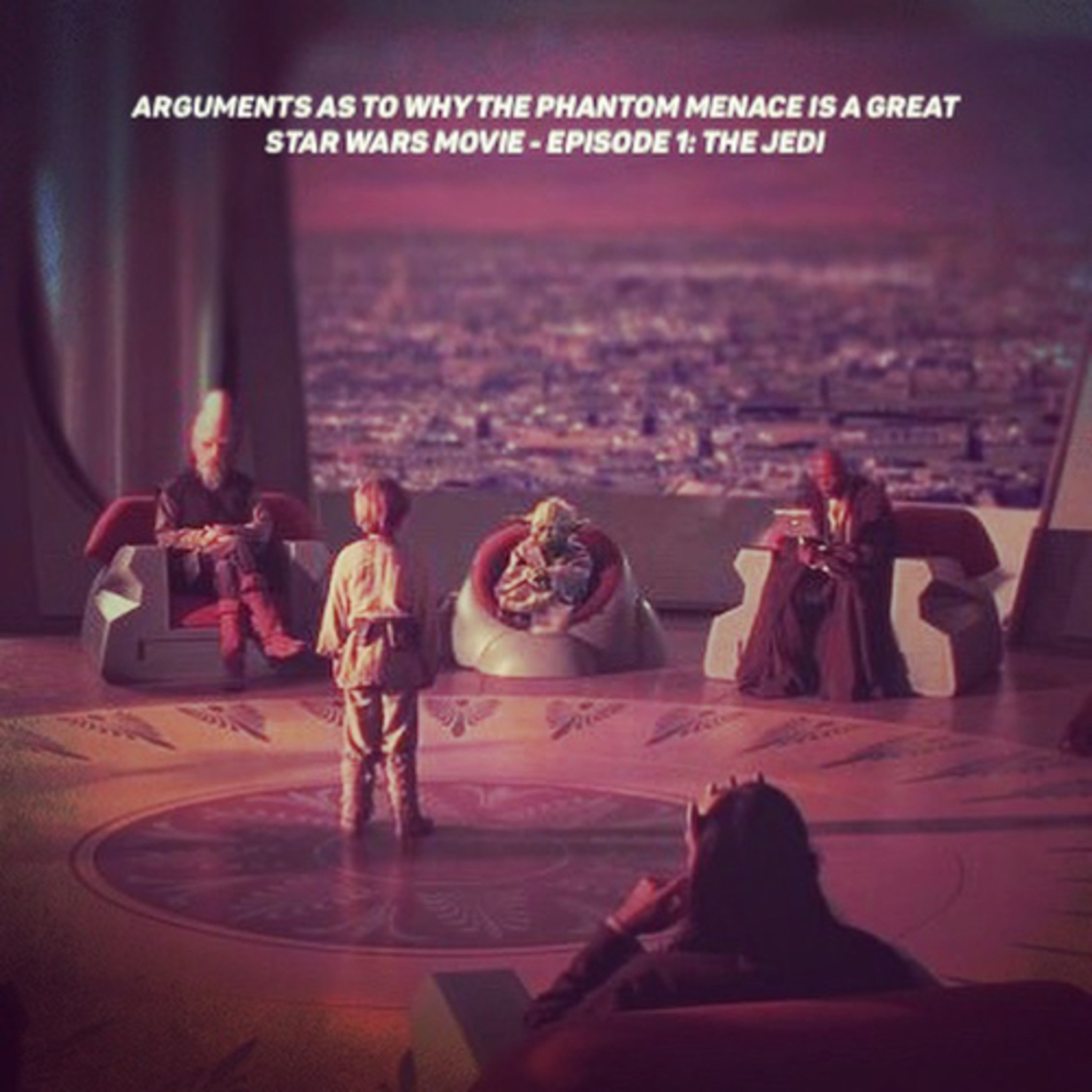 Arguments As To Why The Phantom Menace is a Great Star Wars Movie - Episode 1: The Jedi