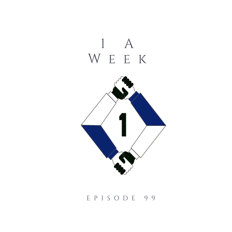 Episode 99 1AWEEK