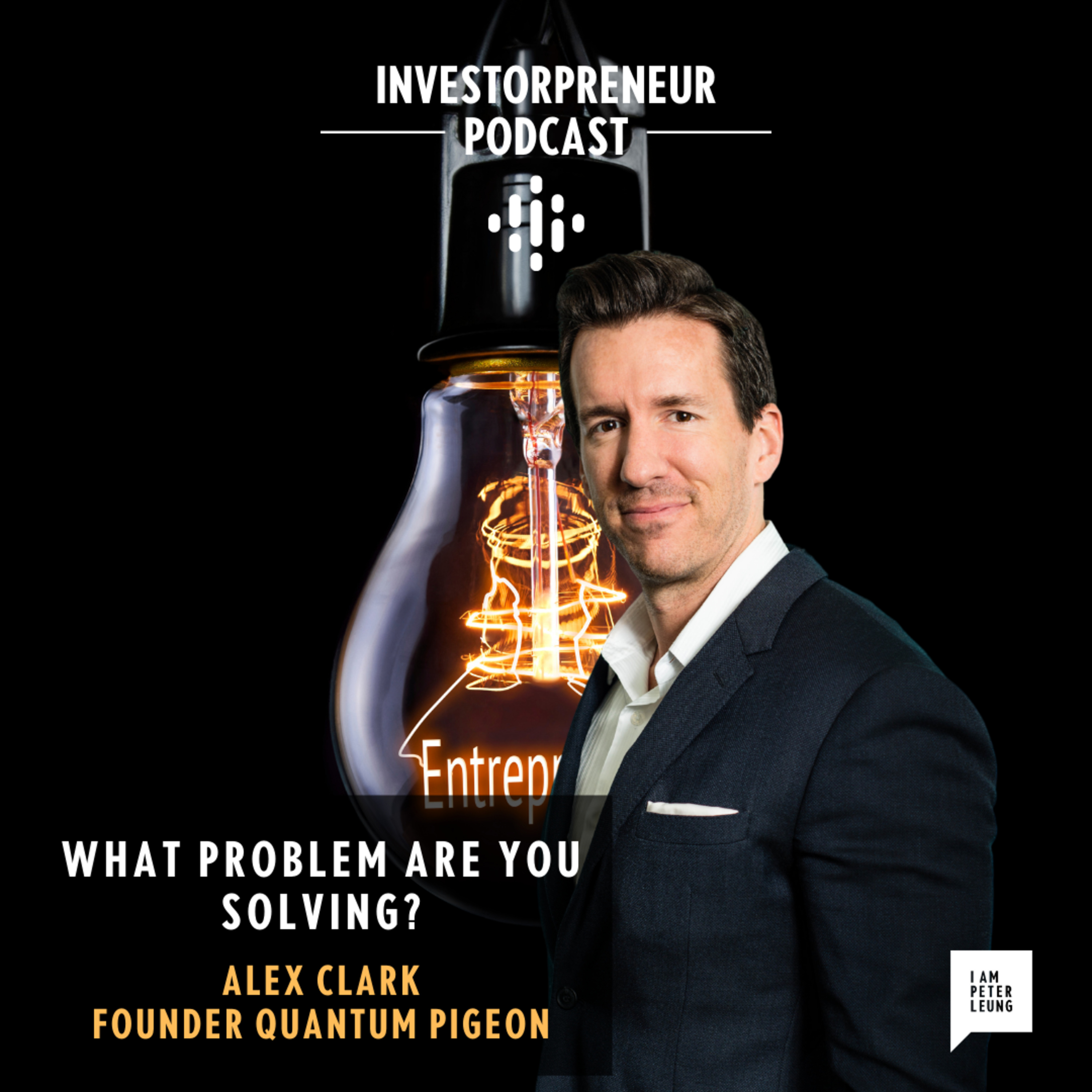 What Problem are you Solving with Alex Clark