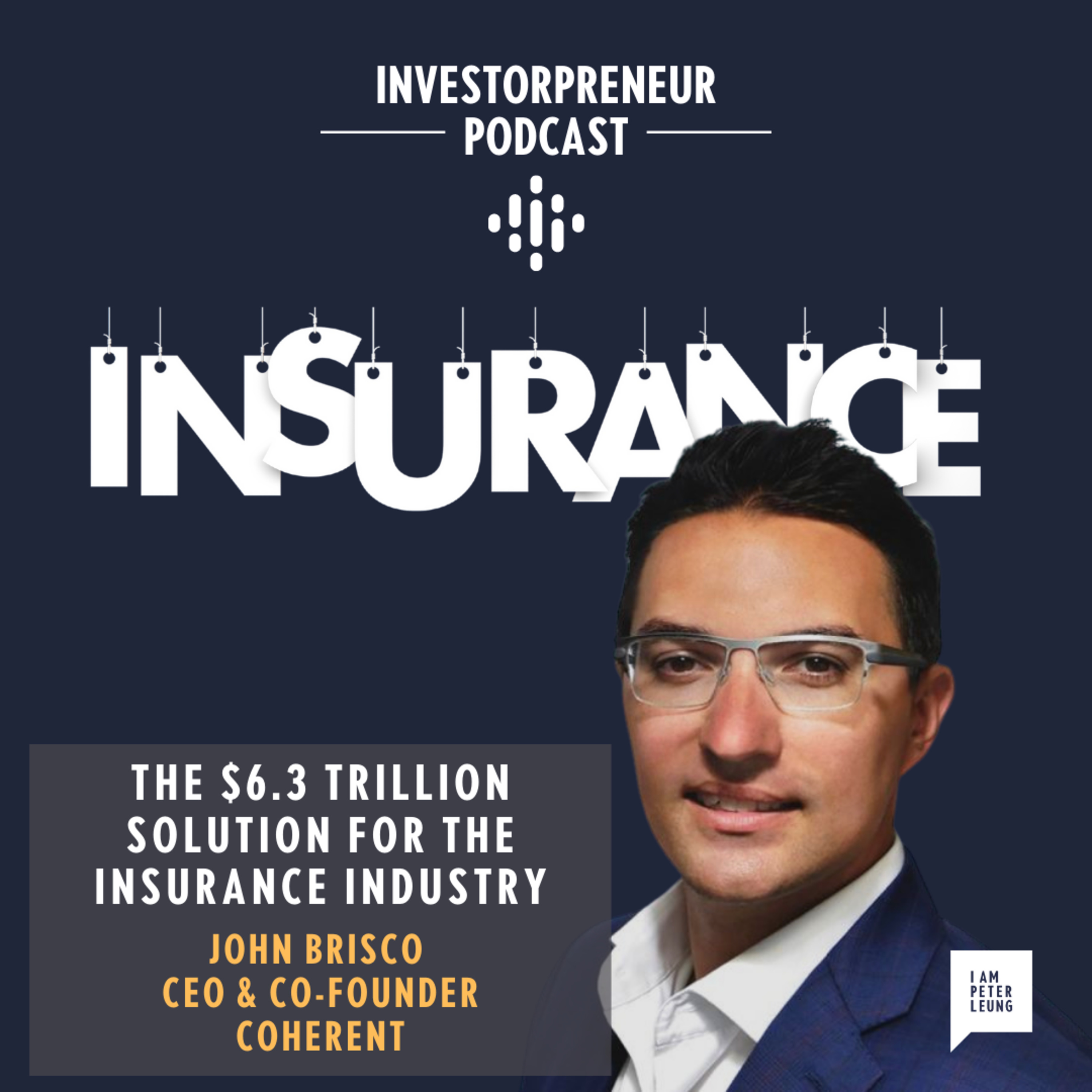 The $6.3 Trillion Solution for the Insurance Industry with John Brisco from Coherent
