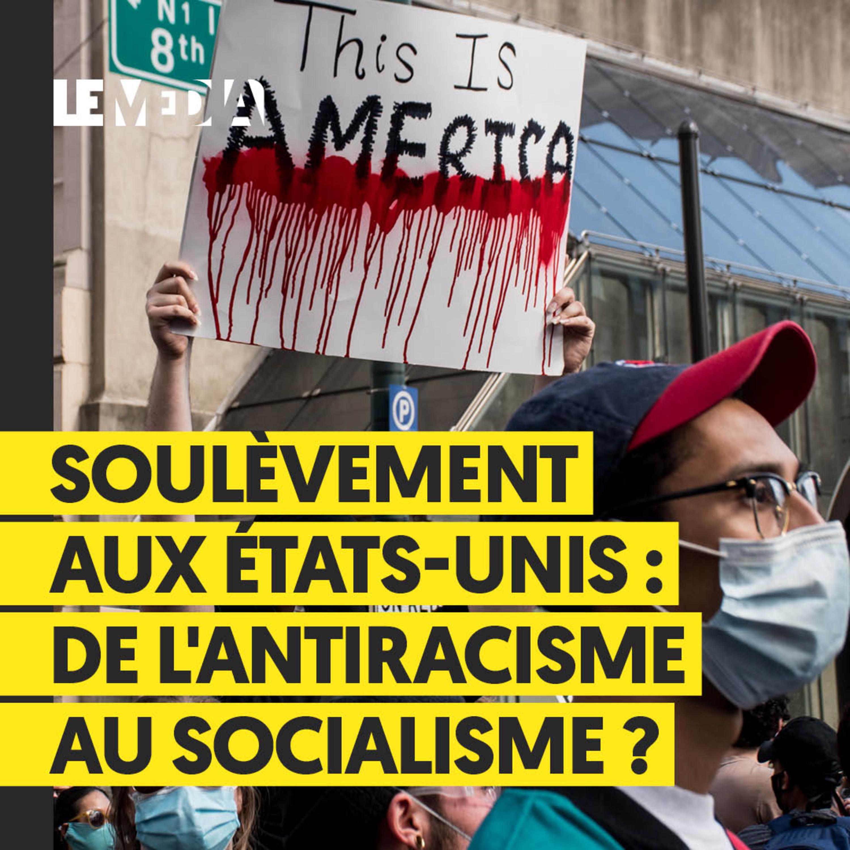SOULÈVEMENT AUX ÉTATS-UNIS : DE L'ANTIRACISME AU SOCIALISME ?