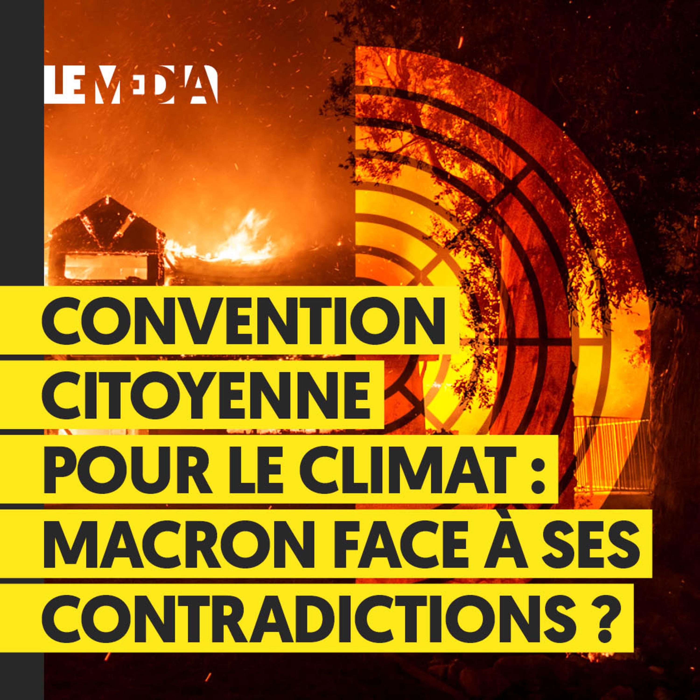 CONVENTION CITOYENNE POUR LE CLIMAT : MACRON FACE À SES CONTRADICTIONS ?