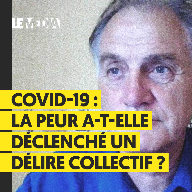 COVID-19 : LA PEUR A-T-ELLE DÉCLENCHÉ UN DÉLIRE COLLECTIF ?