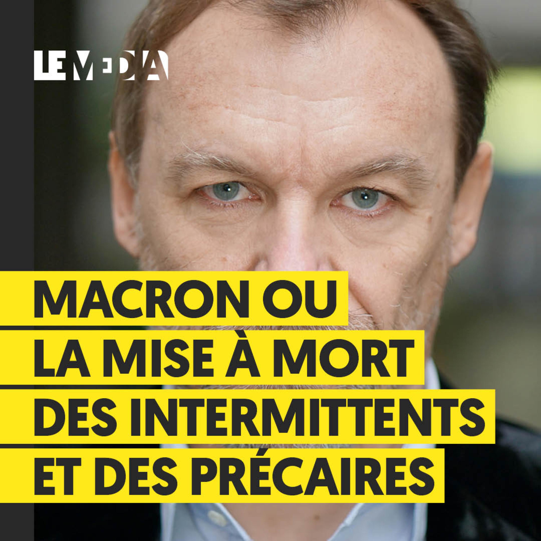 Macron ou la mise à mort des intermittents et des précaires - Samuel Churrin