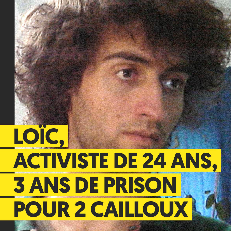 Activiste de 24 ans, 3 ans de prison pour 2 cailloux | Loïc Schneider