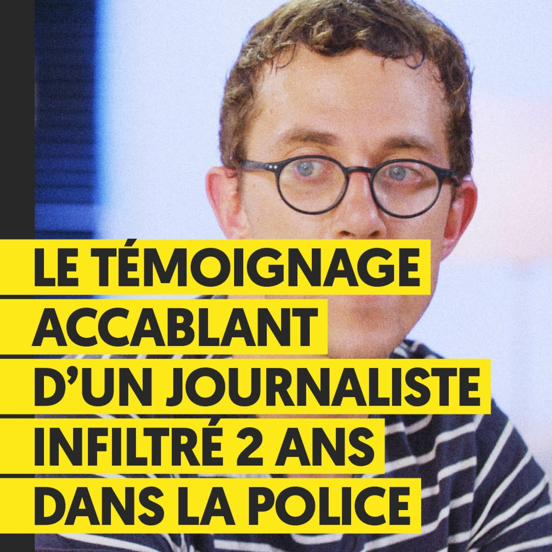 Le témoignage accablant d'un journaliste infiltré deux ans dans la police | Valentin Gendrot
