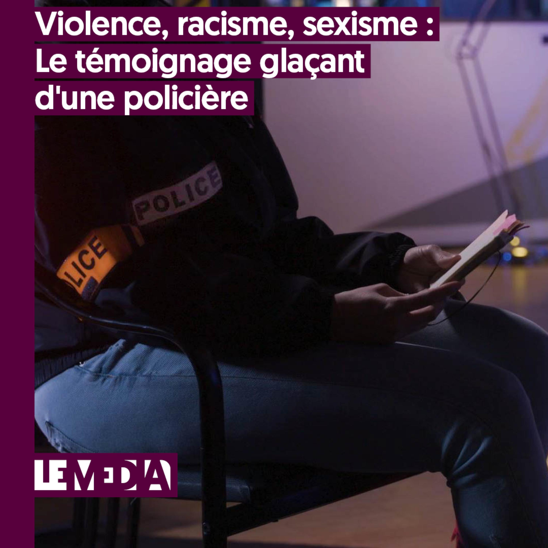 Entractu   Violence, racisme, sexisme : Le témoignage glaçant d'une policière