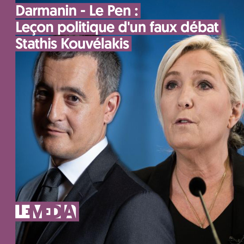 Interpu   Darmanin - Le Pen : Leçon politique d'un faux débat   Stathis Kouvélakis