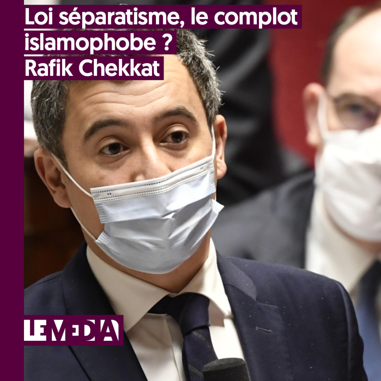 Entractu | Loi séparatisme, le complot islamophobe | Rafik Chekkat