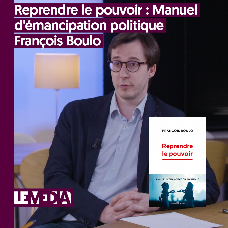 Entractu | Reprendre le pouvoir : Manuel d'émancipation politique | François Boulo