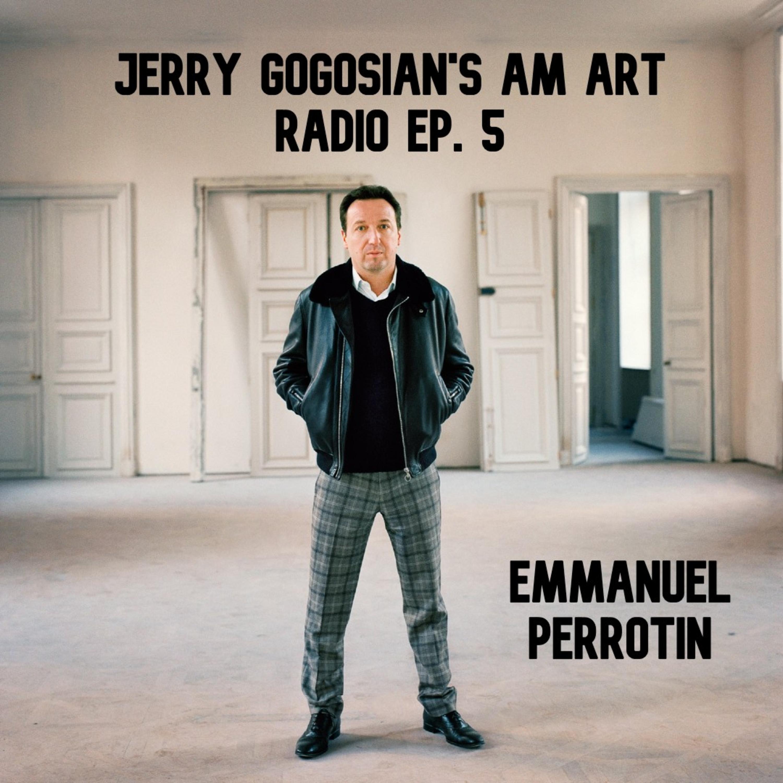 Jerry Gogosian's AM Art Radio: Emmanuel Perrotin