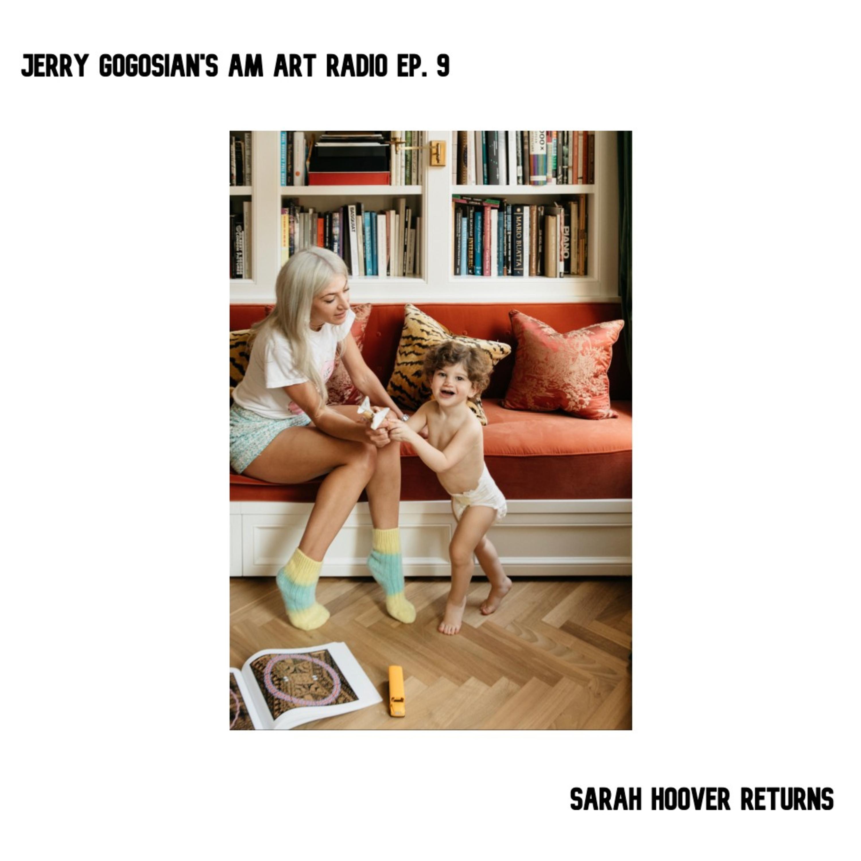 Jerry Gogosian's AM Art Radio Ep. 9 Sarah Hoover Returns