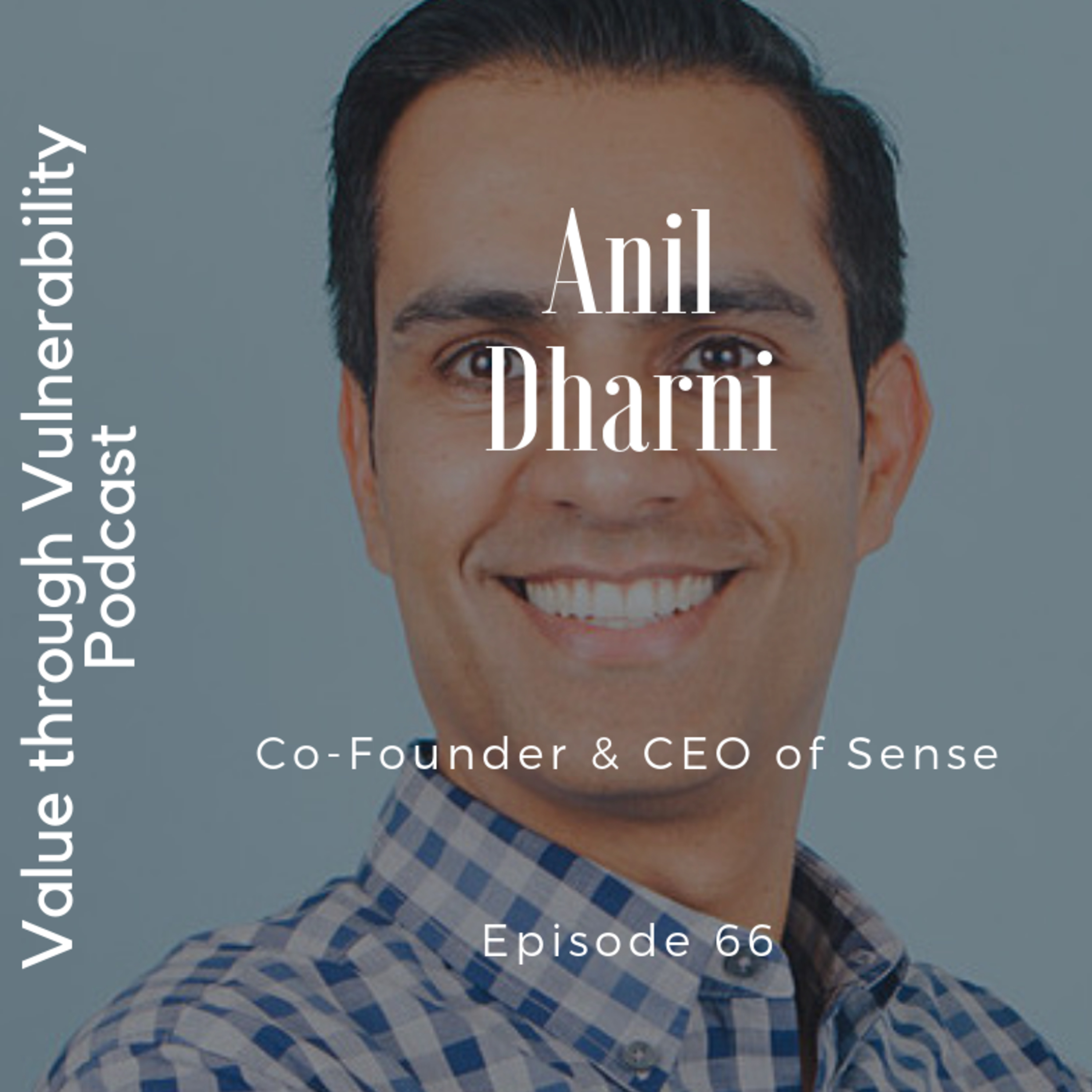 Episode 66 - Anil Dharni, Co-Founder & CEO of Sense