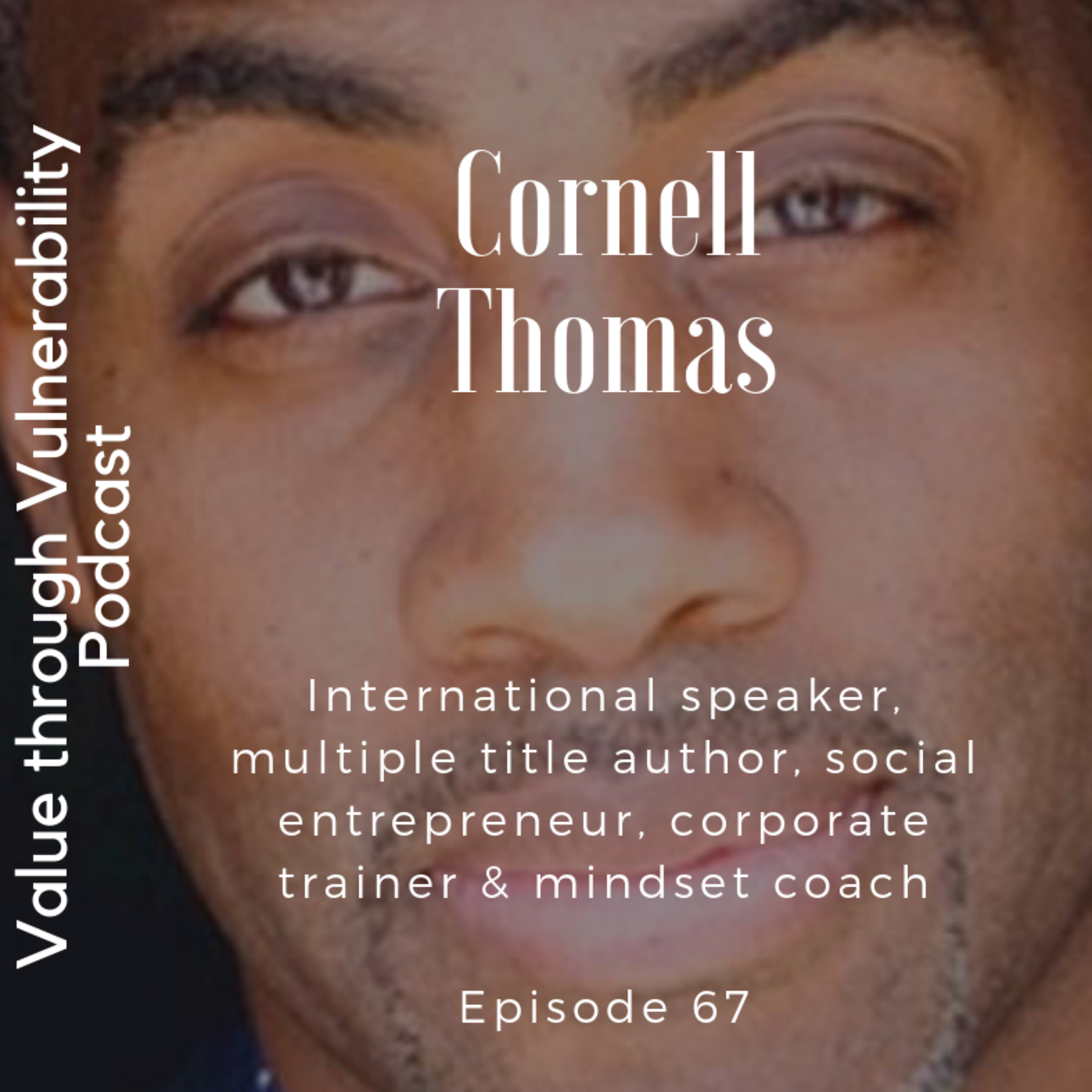 Episode 67 - Cornell Thomas, Motivational Speaker, Social Entrepreneur, Mindset Coach & more