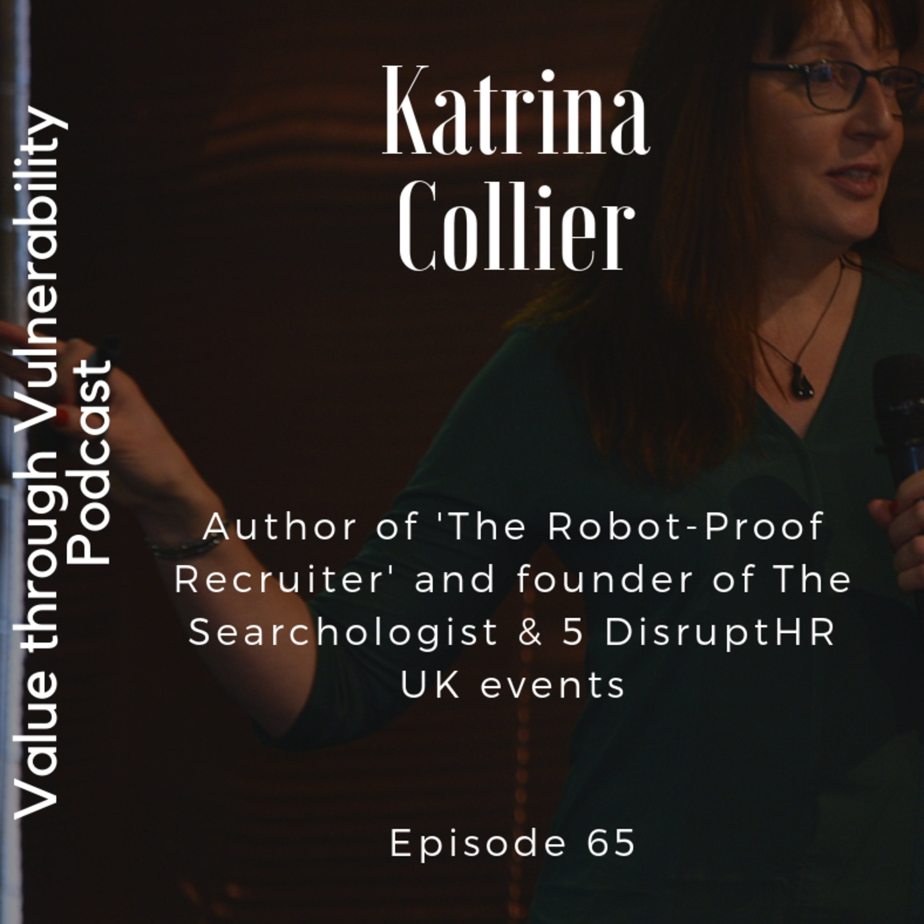 Episode 65 - Katrina Collier, Author of 'The Robot-Proof Recruiter' and founder of The Searchologist & 5 DisruptHR UK events