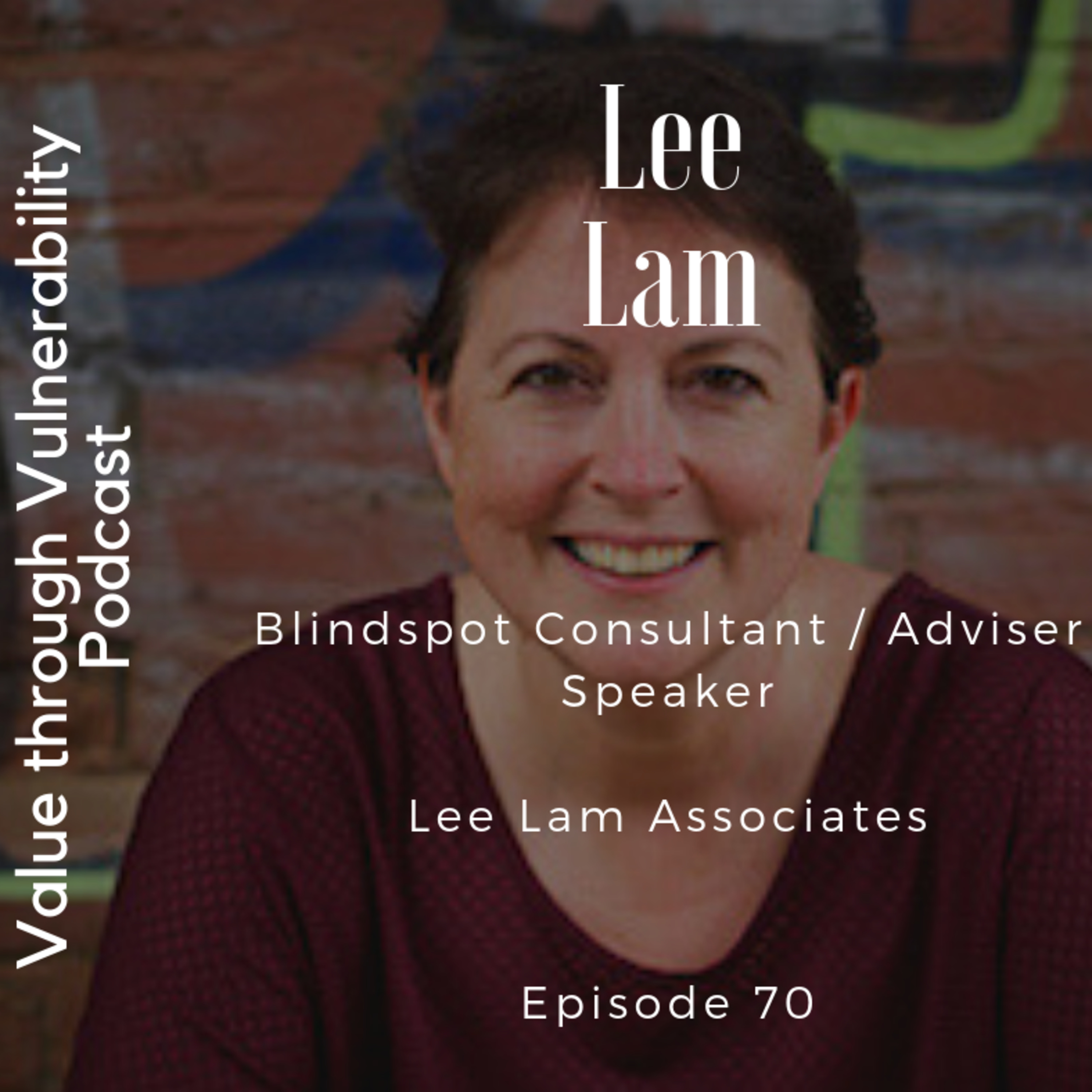Episode 70 - Lee Lam, Blindspot Consultant, Adviser & Speaker - Lee Lam Associates