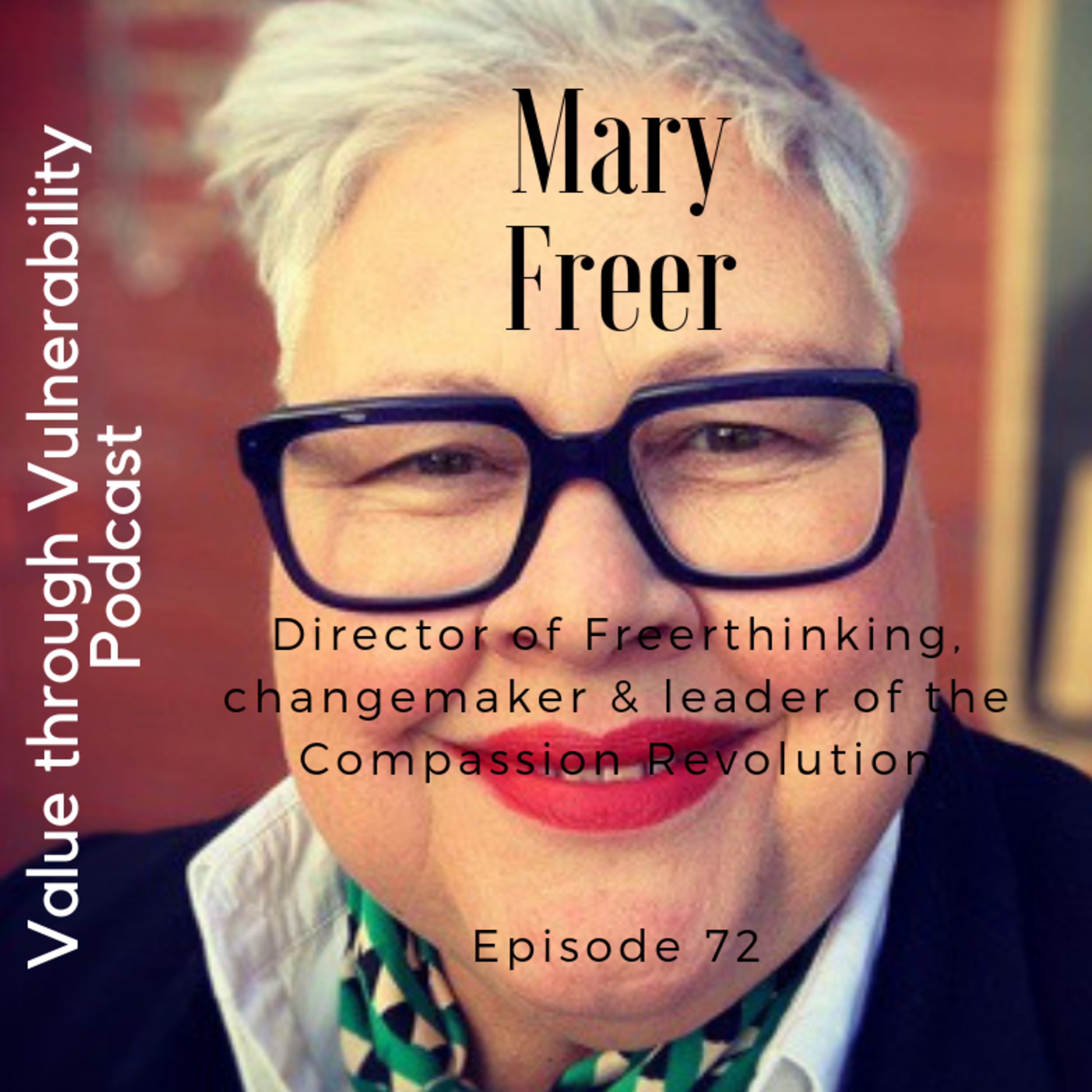 Episode 72 - Mary Freer, Director of Freerthinking, Changemaker & leader of the Compassion Revolution