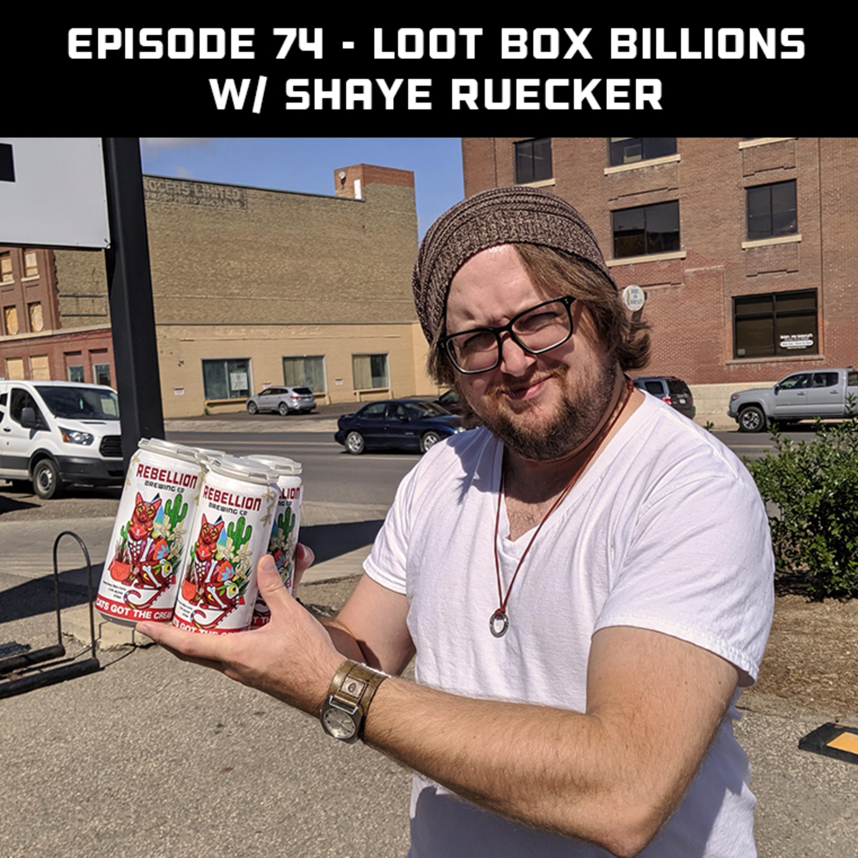 Loot Box Billions w/ Shaye Ruecker