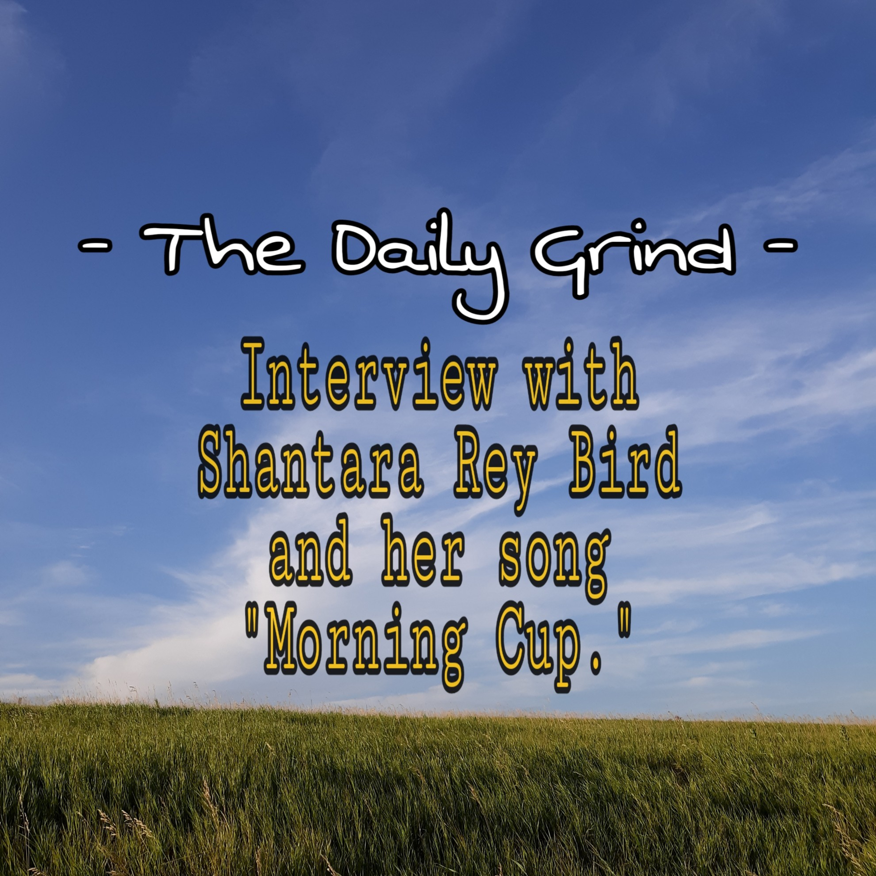 "- The Daily Grind - Interview with Shantara Rey Bird and her song ""Morning Cup"""