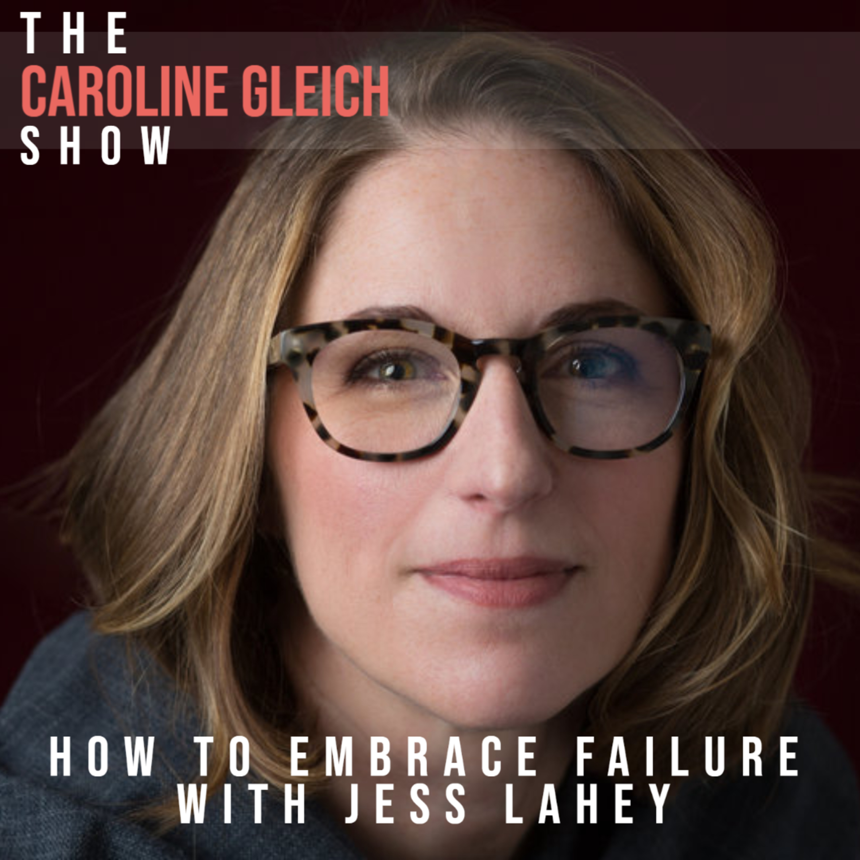 How to Embrace Failure With Jess Lahey, Author of