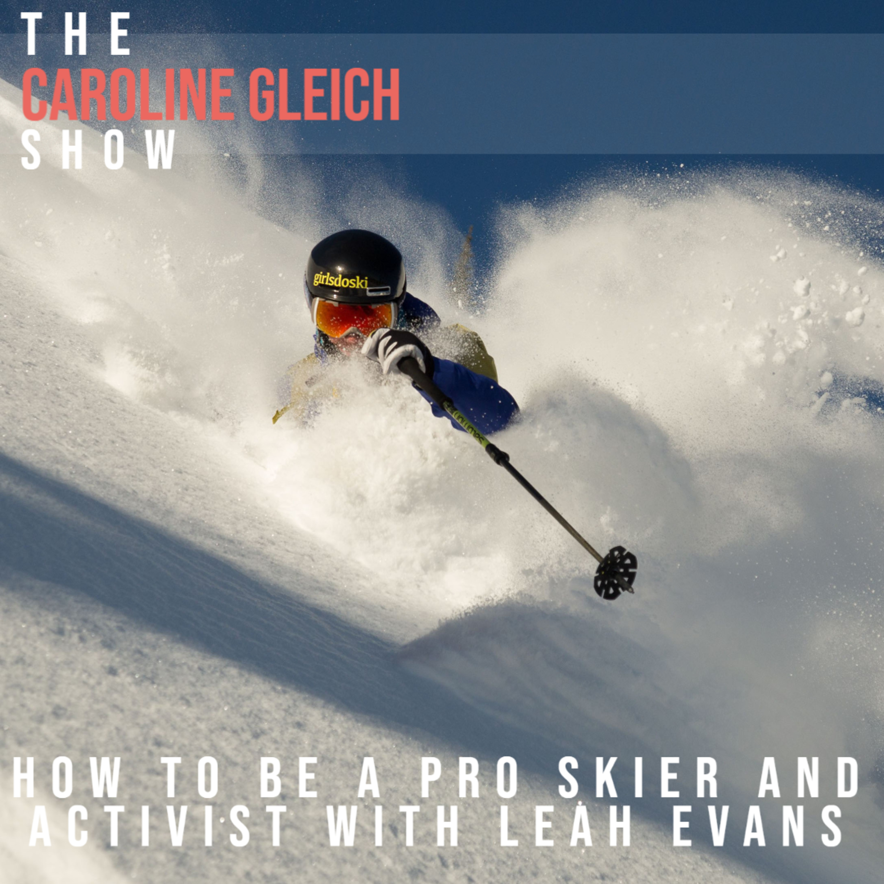 How to Be a Pro Skier and Activist With Leah Evans: Episode 10