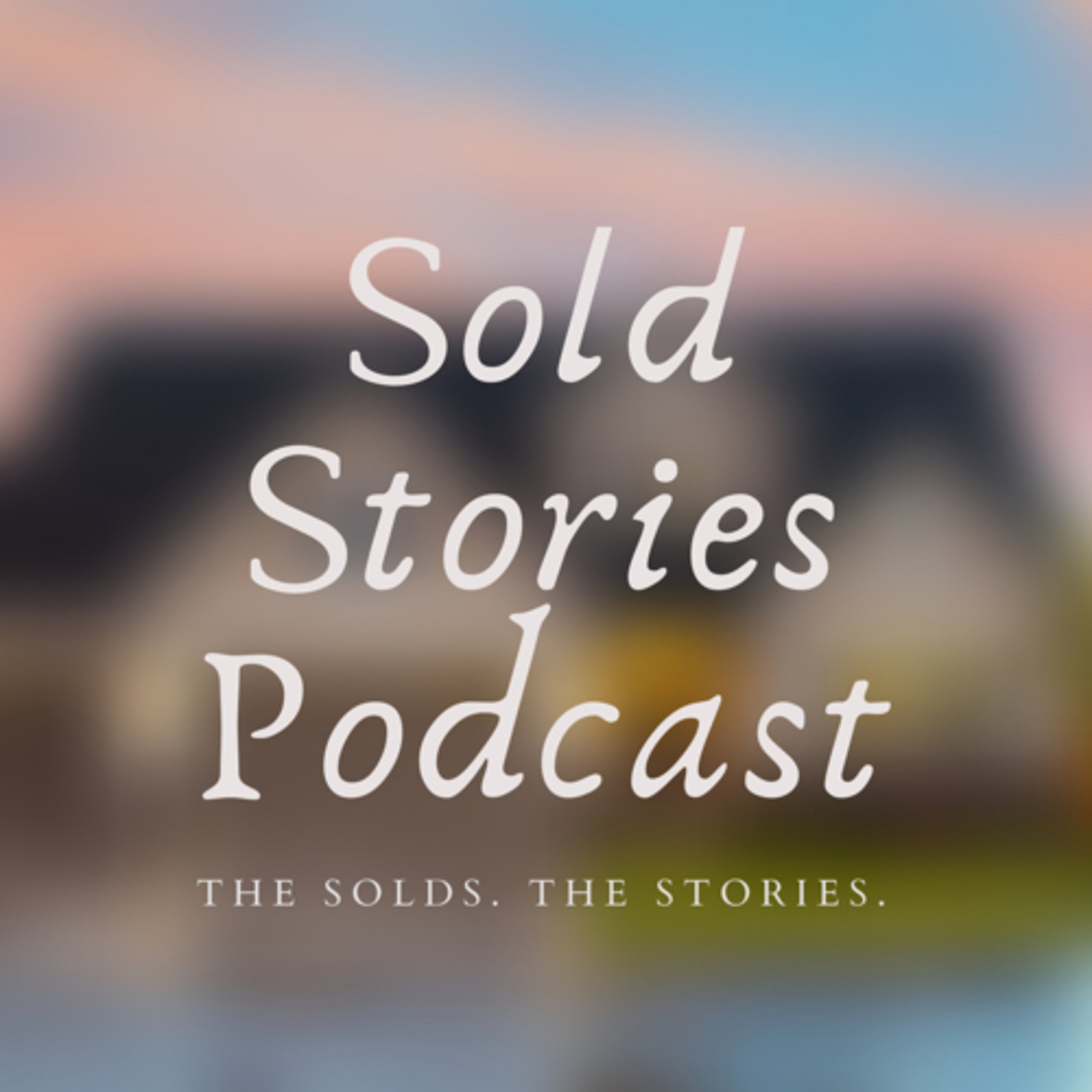 Episode 161: Sold 🏡 Stories Podcast. The stories behind the SOLDS!!