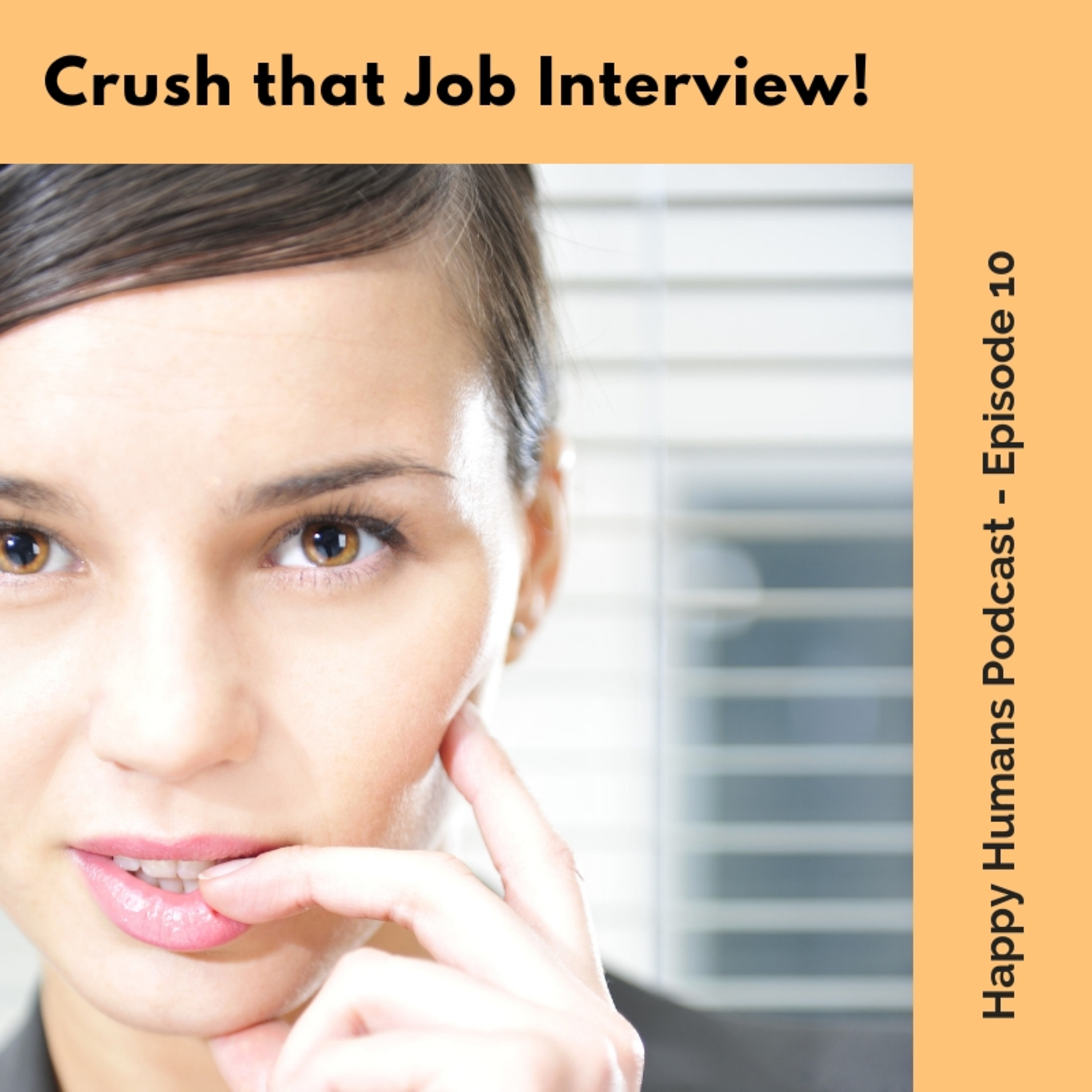 Episode 10 - How to Crush a Job Interview