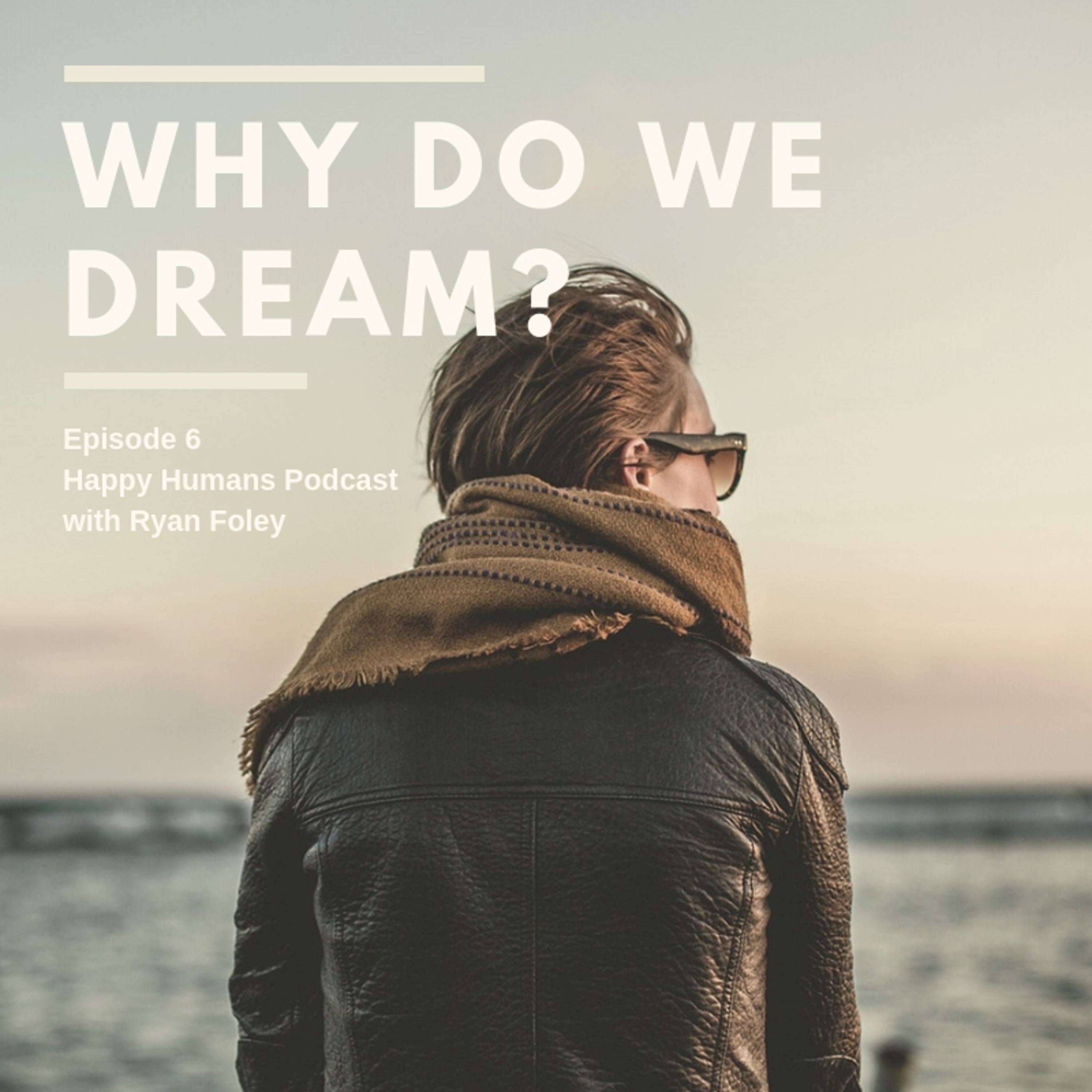 Episode 6 - How to Tap into the Power of Dreams